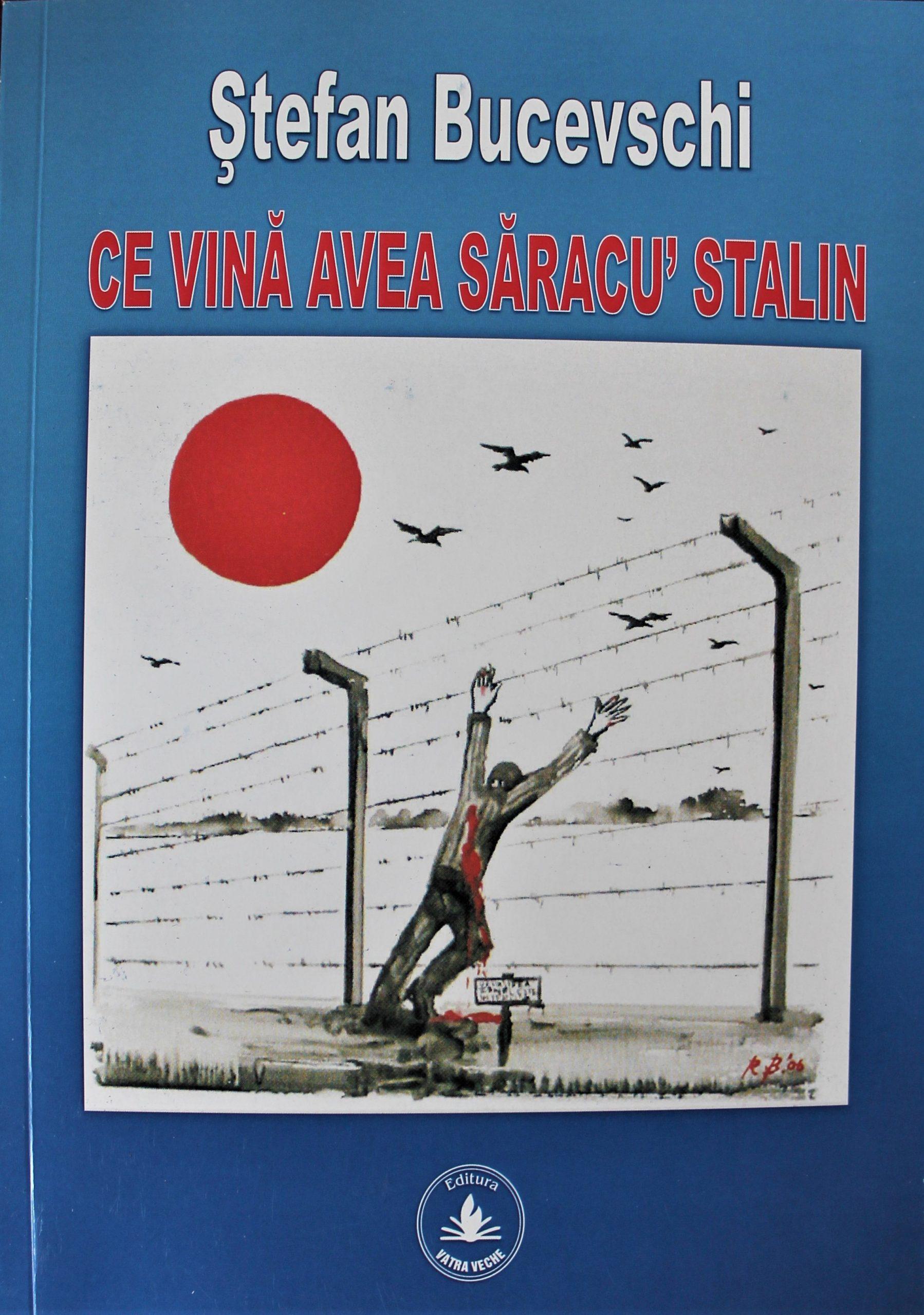 """Ce vină avea săracu"""" Stalin - Ștefan Bucevschi"""