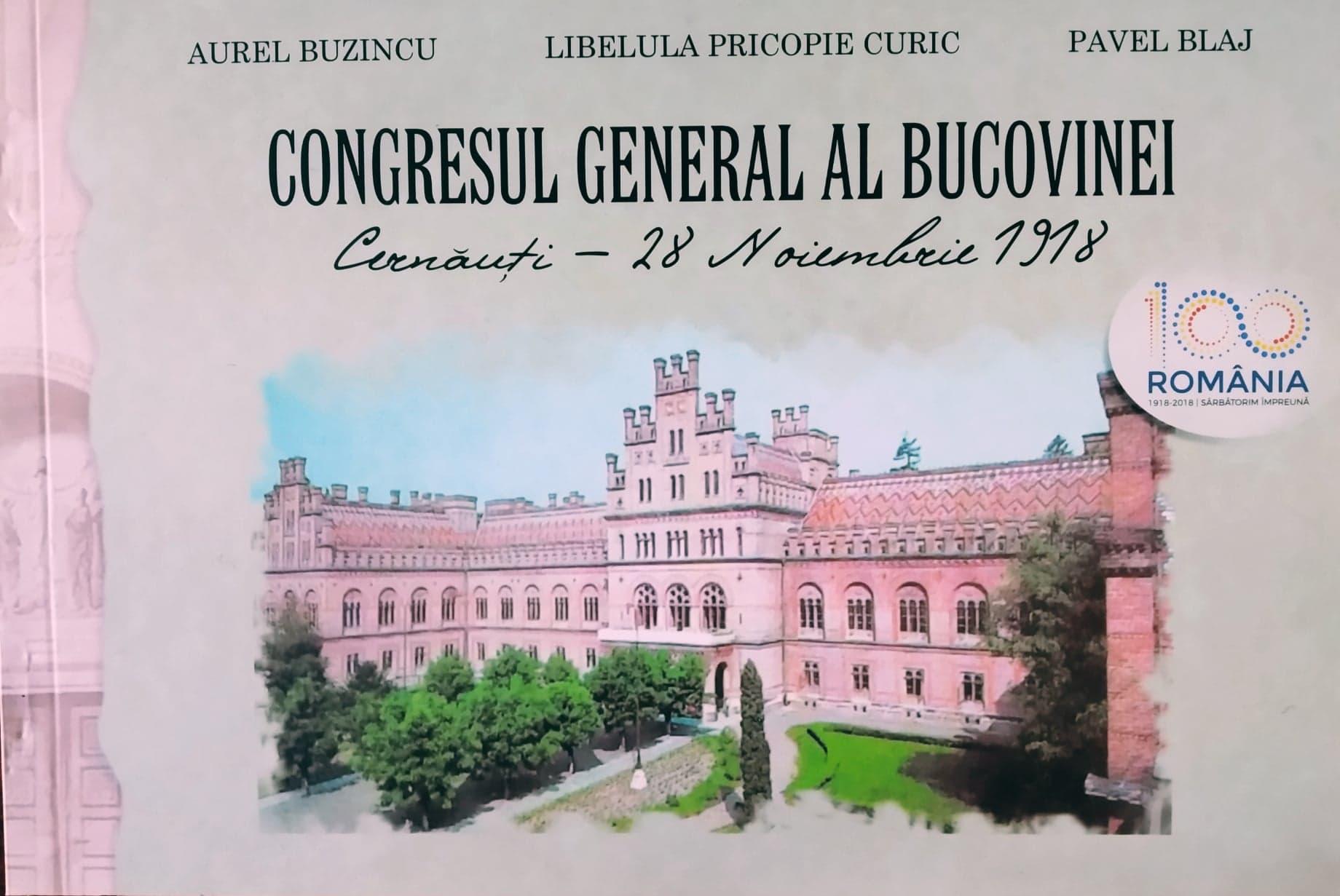 Congresul general al Bucovinei Cernăuți - 28 noiembrie 1918 - Aurel Buzincu, Libelula Pricopie Curic, Pavel Blaj - Editura Terra Design, Gura Humorului, 2019